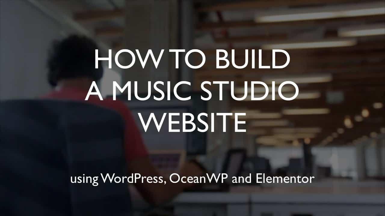 How to build a music studio website   WordPress   OceanWP   Elementor