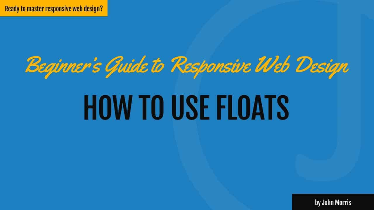How to Use a CSS Float to Build Responsive Websites