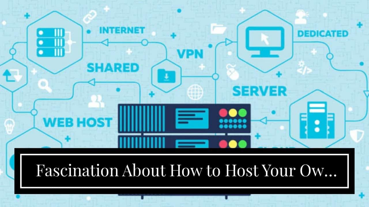 Fascination About How to Host Your Own Website: Step-by-step Tutorial