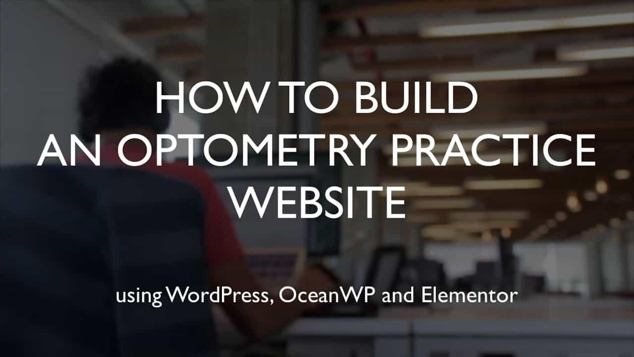 How to build an optometry practice website | WordPress | OceanWP | Elementor