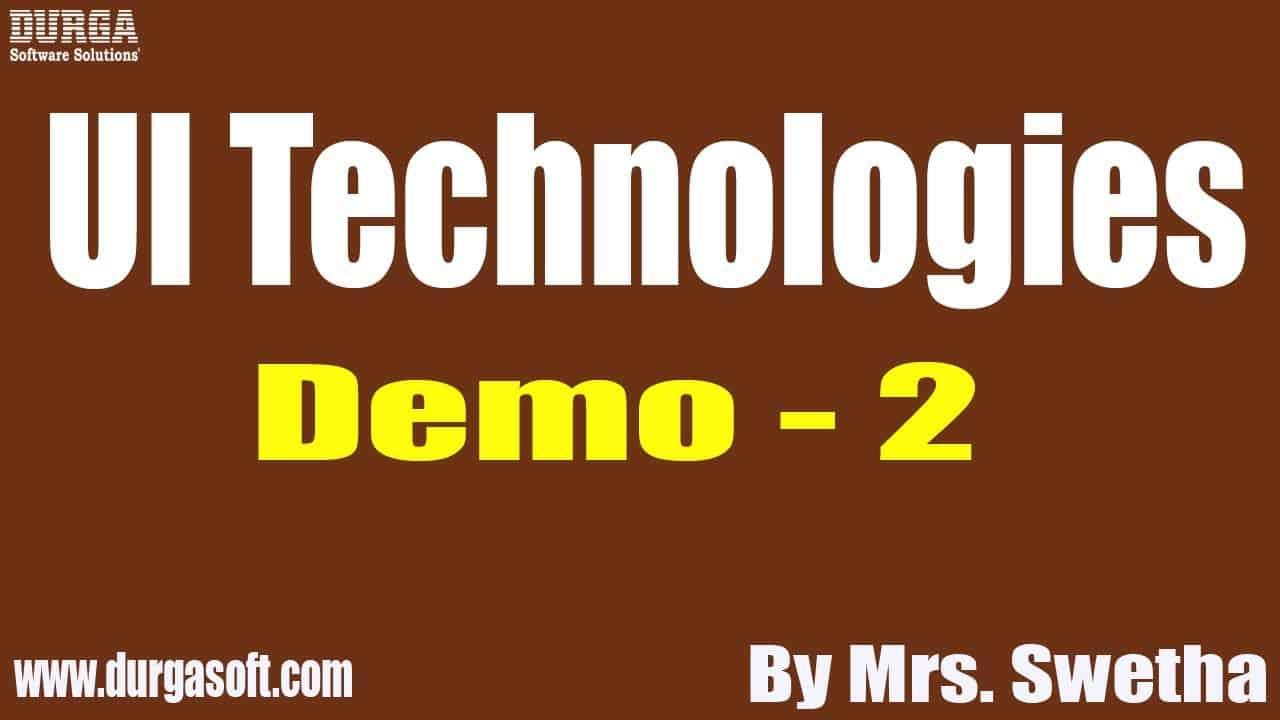 UI Technologies tutorials    Demo - 2    by Mrs. Swetha On 22-10-2020 @9PM