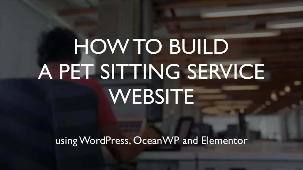 How to build a pet sitting service website | WordPress | OceanWP | Elementor