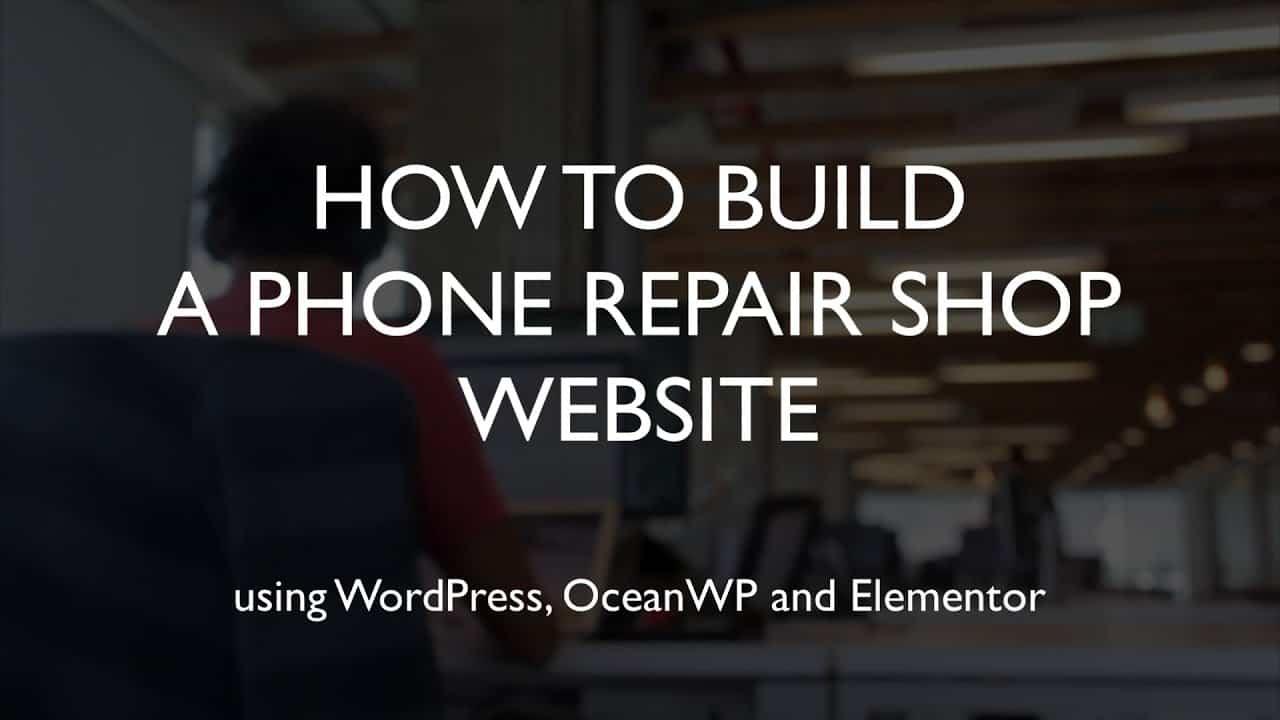 How to build a phone repair shop website   WordPress   OceanWP   Elementor