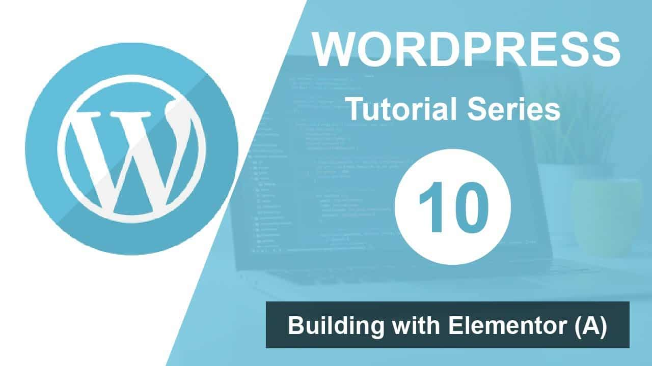 Wordpress tutorial for beginners step by step (Part 10): Building with Elementor (A)