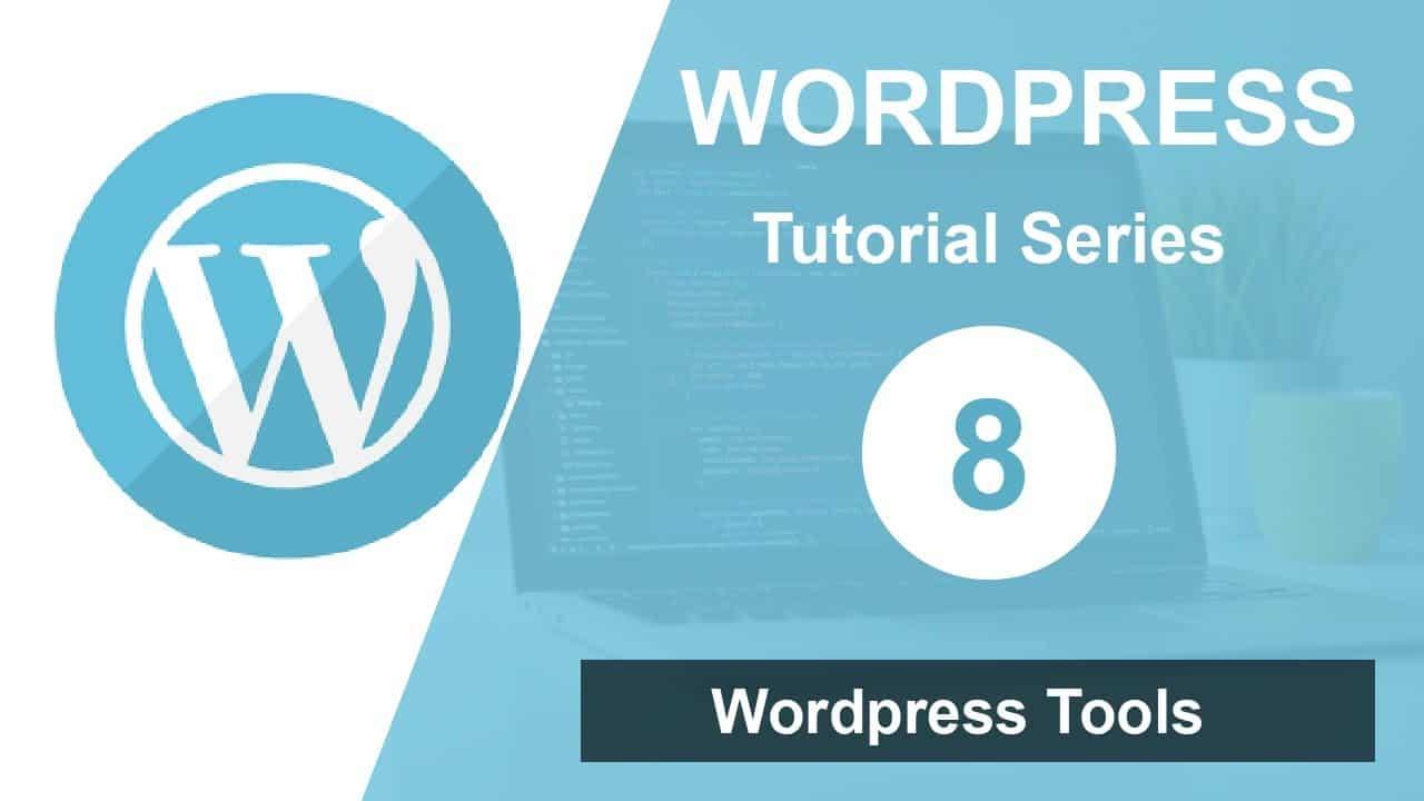 Wordpress tutorial for beginners step by step (Part 8): Wordpress Tools