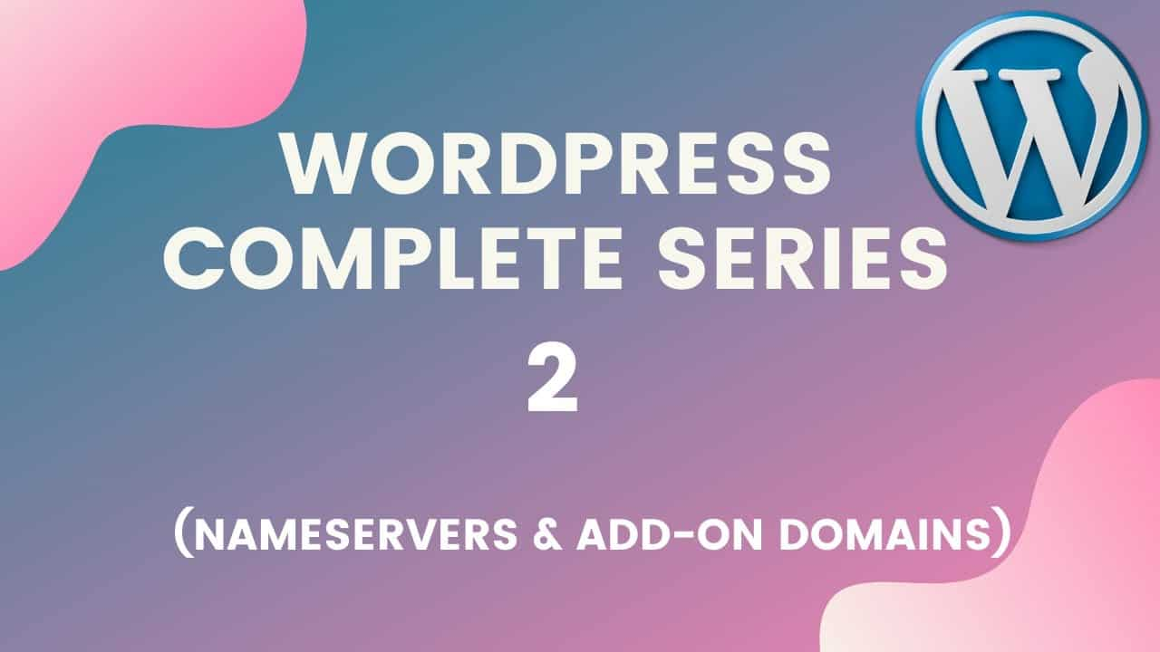 Wordpress tutorial for beginners step by step (Part 2): NameServers and Add-on Domains