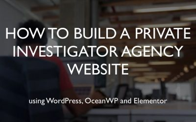 Do It Yourself – Tutorials – How to build a private investigator agency website | WordPress | OceanWP | Elementor