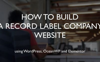 Do It Yourself – Tutorials – How to build a record label company website | WordPress | OceanWP | Elementor
