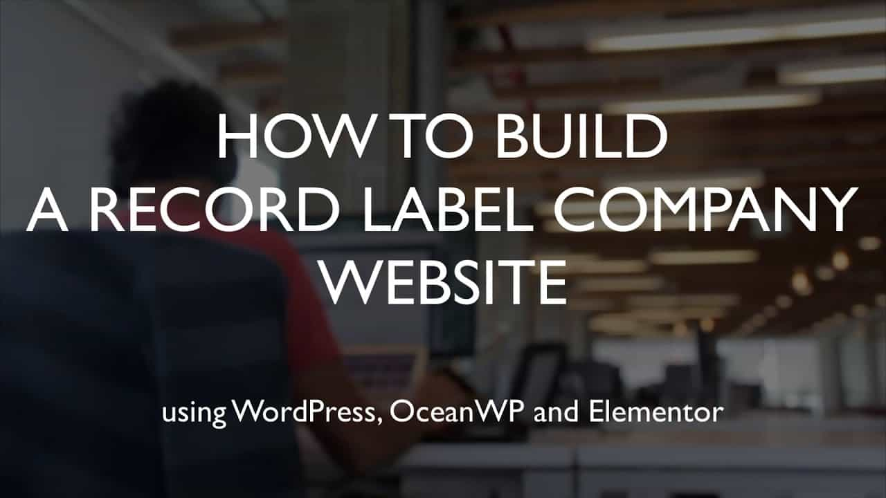 How to build a record label company website | WordPress | OceanWP | Elementor