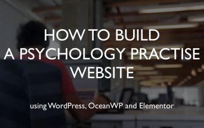 Do It Yourself – Tutorials – How to build a psychology practise website | WordPress | OceanWP | Elementor