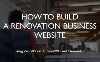 Do It Yourself – Tutorials – How to build a renovation business website | WordPress | OceanWP | Elementor