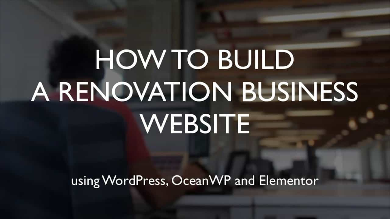 How to build a renovation business website | WordPress | OceanWP | Elementor