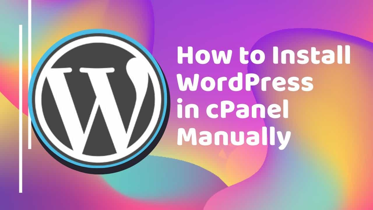 How to Install WordPress in cPanel Manually - Complete WordPress Installation Tutorial