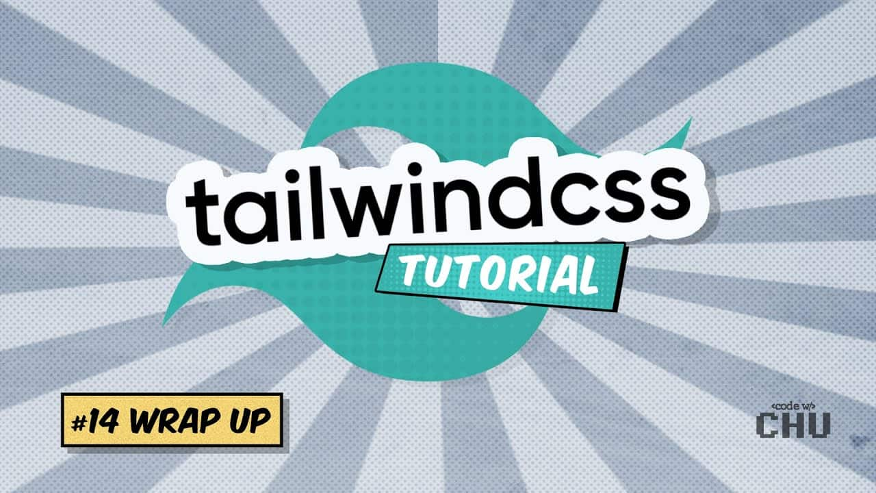 Tailwind CSS v1 | Tutorial Series | 14 Wrap Up