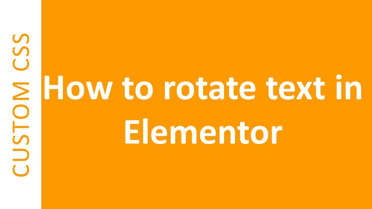 How to rotate text or any widget in Elementor with Custom CSS