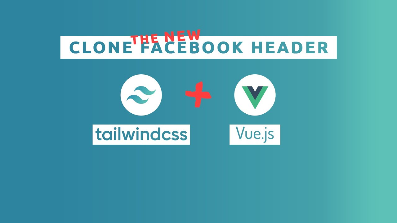 Tailwind CSS + Vue JS : how to clone the new facebook header 2020