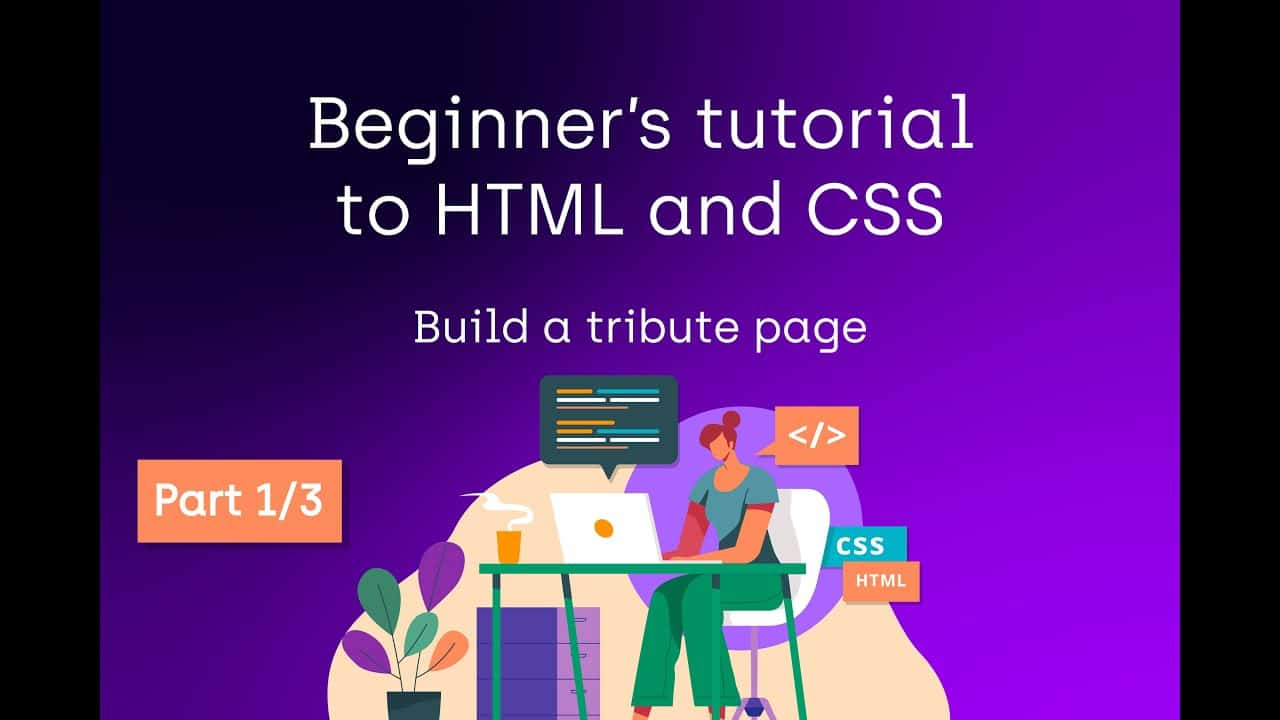 2021 beginner's tutorial web design - HTML and CSS - build a tribute page