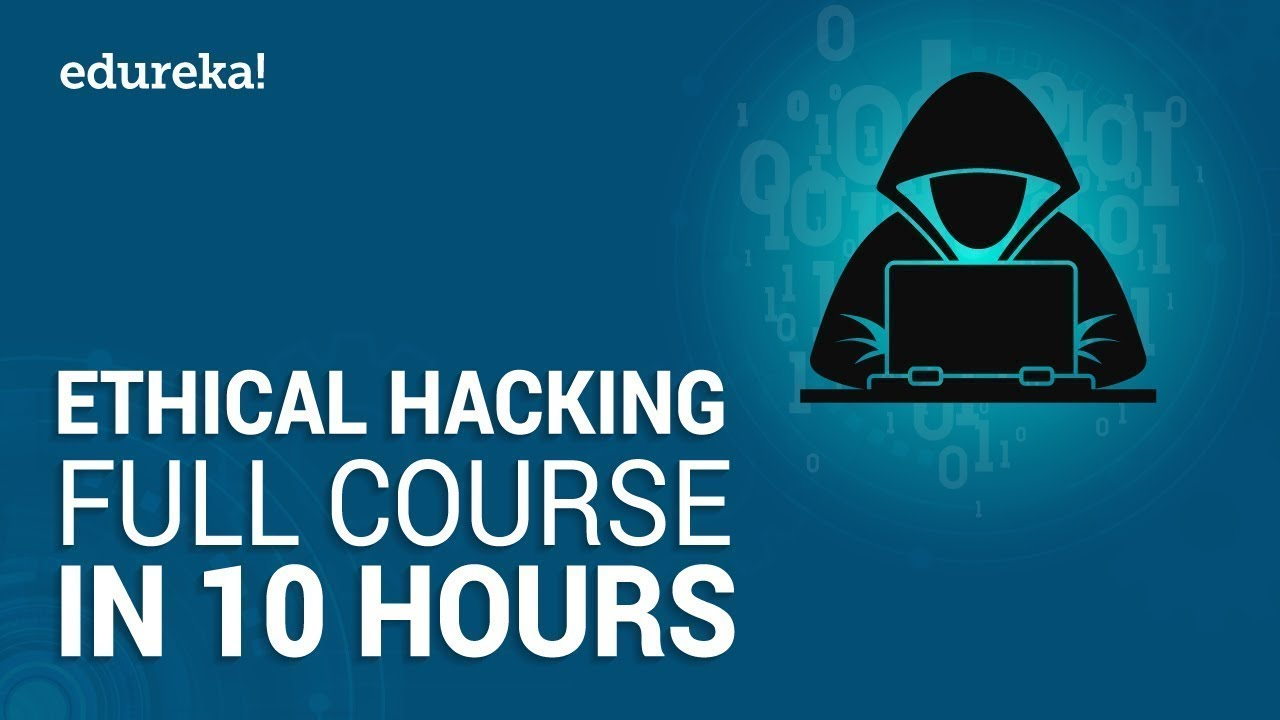 Ethical Hacking Full Course - Learn Ethical Hacking in 10 Hours | Ethical Hacking Tutorial | Edureka