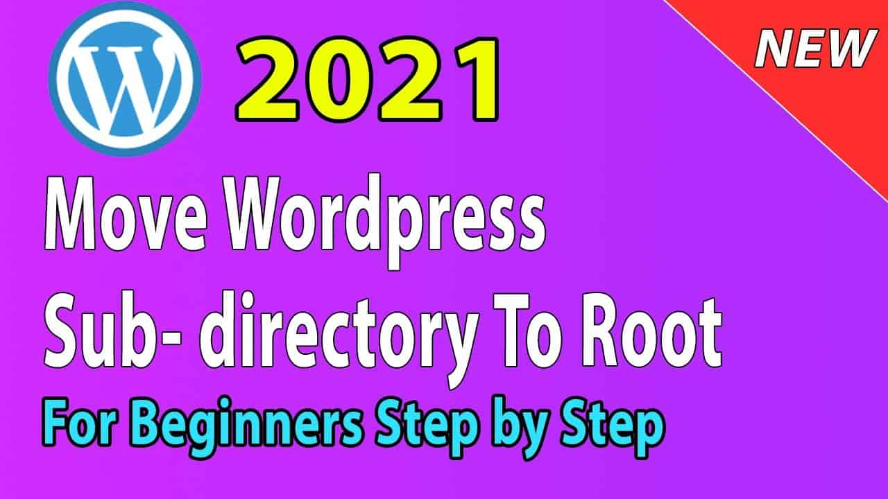 [2021] How to move Wordpress from subdirectory to root directory/folder (remove wp from url)