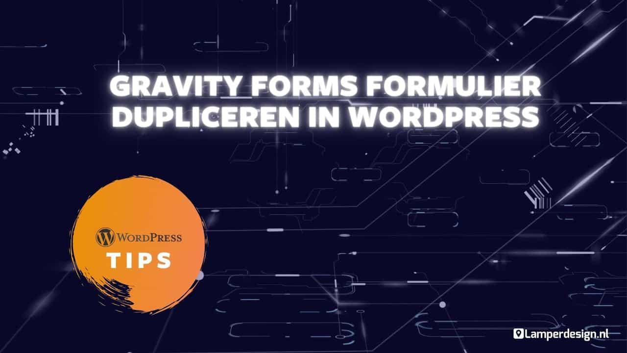 WordPress Tutorial #30: Gravity Forms formulier dupliceren - Gravity Forms Tips | Lamper Design