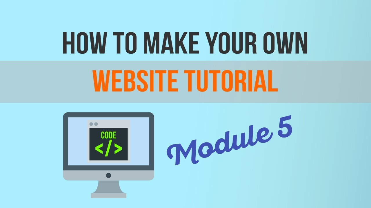 How to Make Your Own Website Tutorial - Module 5: How To Make Your Web Pages Look Cool