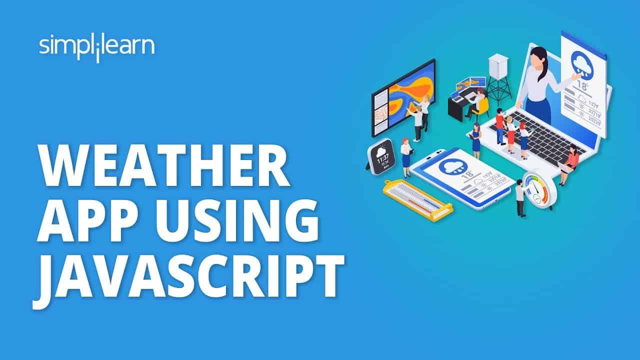 JavaScript Project | How To Create A Weather App In JavaScript | JavaScript Tutorial | Simplilearn