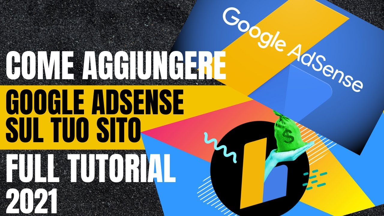 Come aggiungere Google Adsense sul tuo sito - Full tutorial 2021