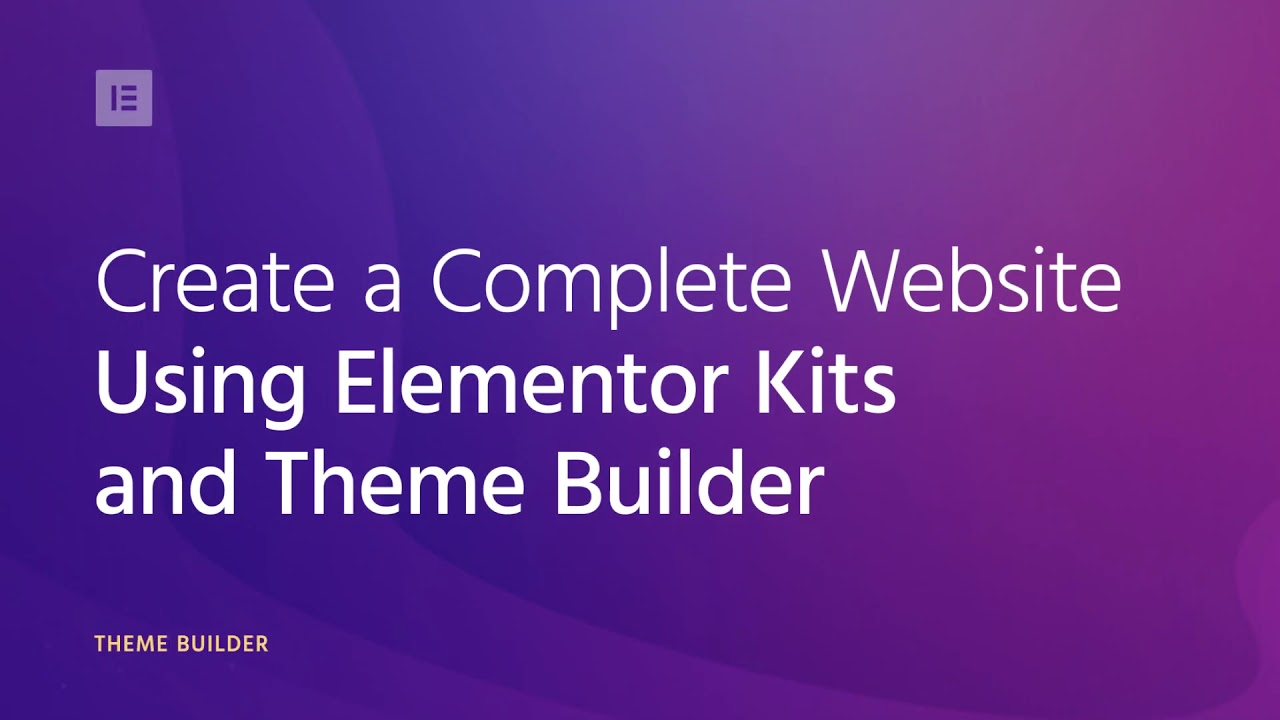 Create a Complete WordPress Website Using Elementor Kits and Theme Builder
