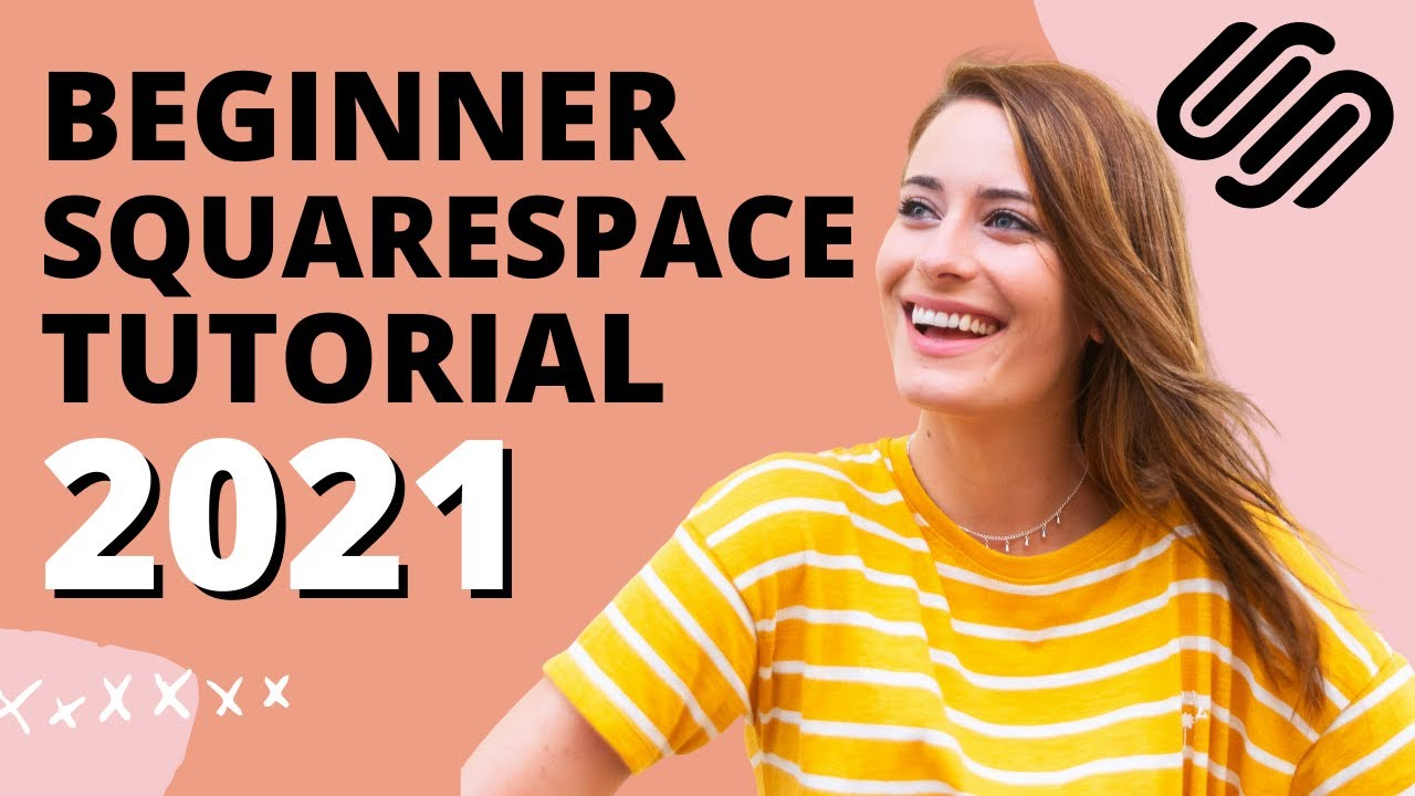 Beginner Squarespace Tutorial (Updated for 2021!) - Build Your Squarespace Website