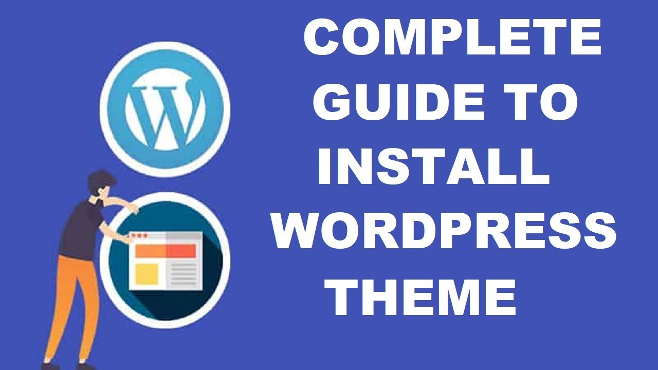 How to Install and Setup a WordPress Theme | 2021 Edition