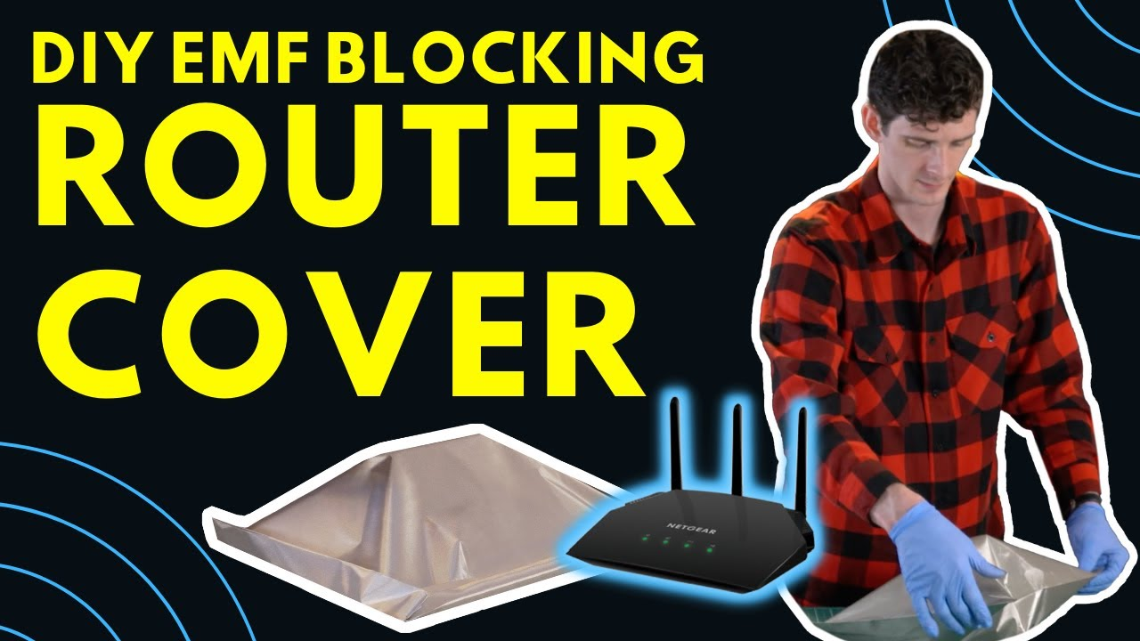 Build your own DIY Faraday Router Cover to block EMFs, RFs, & to protect your health, data & privacy