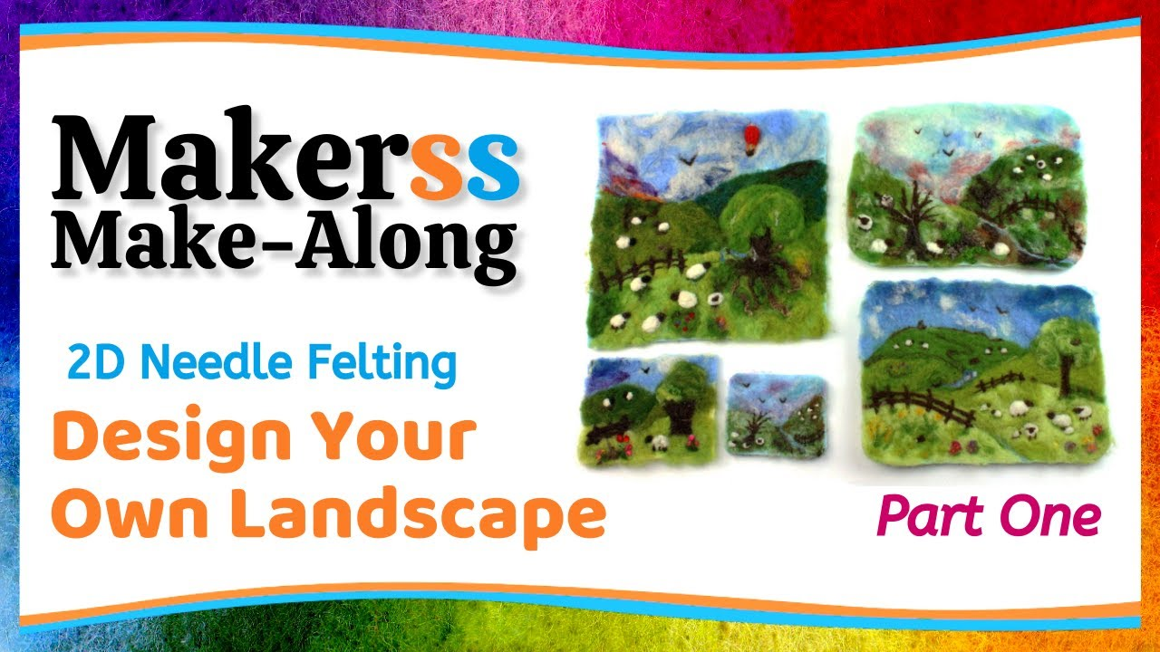 Design Your Own Needle Felted Landscape: PART ONE - Makerss Make-Along