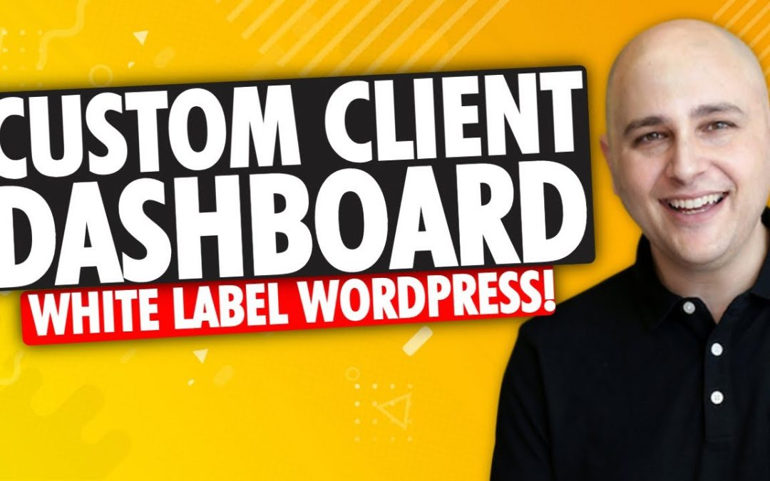 WordPress For Beginners – How To White Label The WordPress Admin Area – Custom Client Dashboard