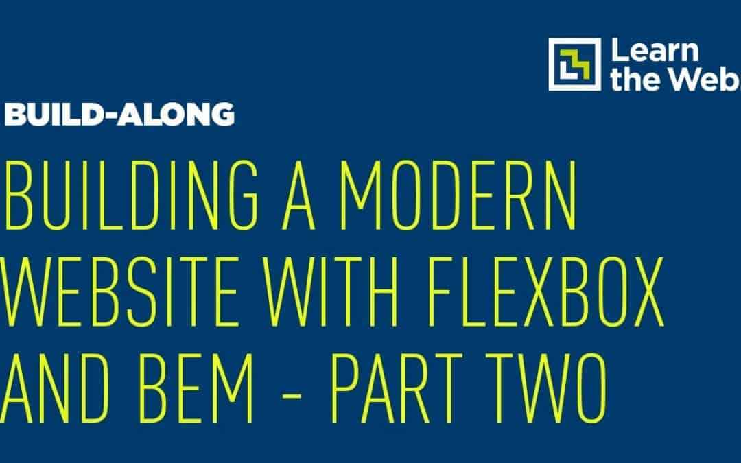 Building a Modern Website With Flexbox, CSS Grid and BEM – Part Two