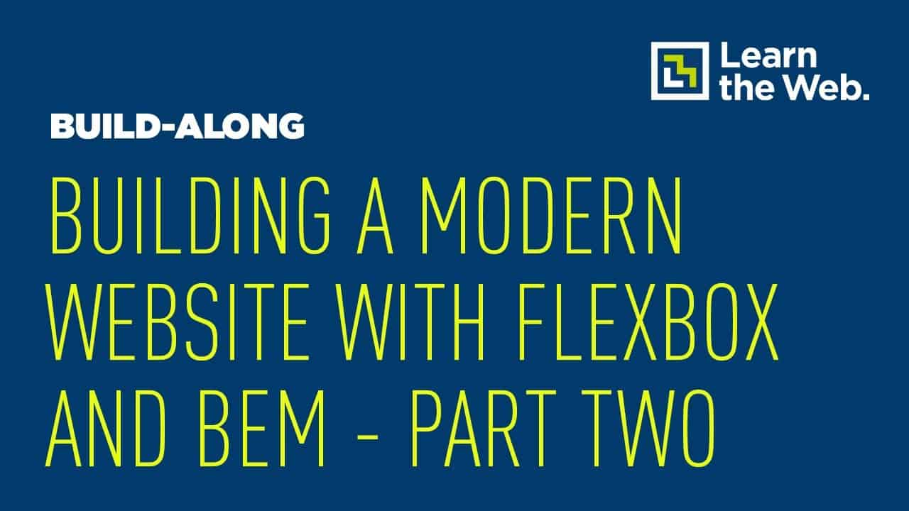 Building a Modern Website With Flexbox, CSS Grid and BEM - Part Two