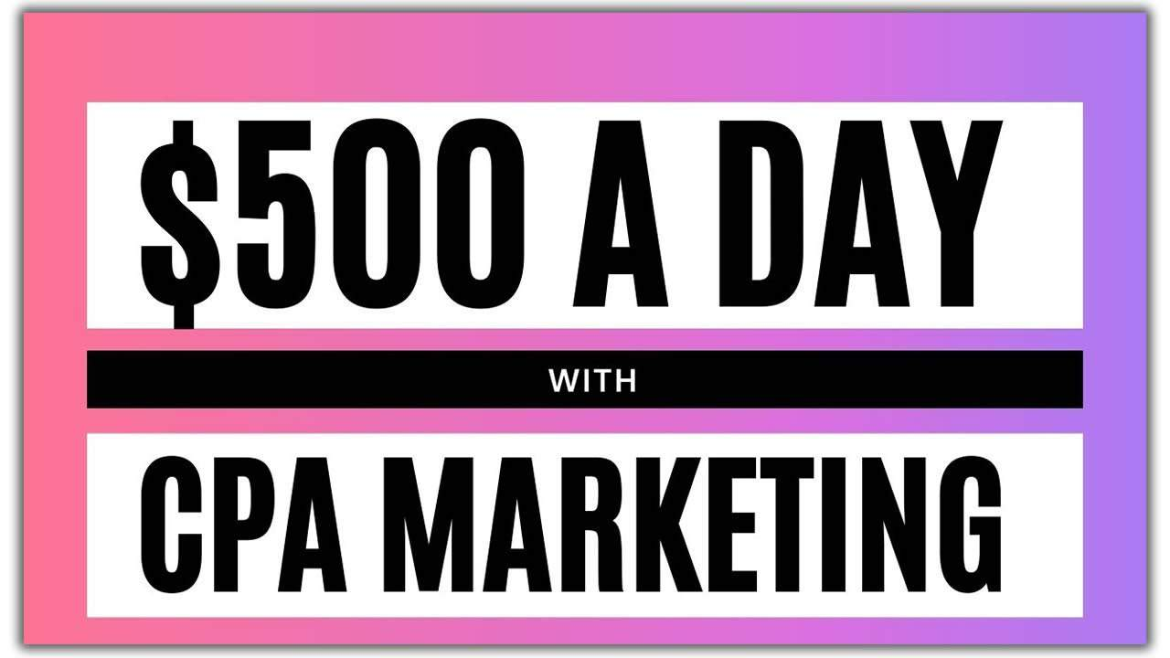 CPA Marketing Tutorial: How To Make $500 A Day [The Complete Guide]