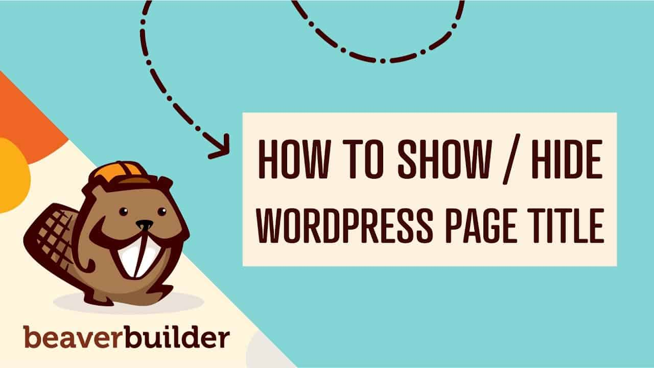 Beaver Builder: How to Show or Hide WordPress Page Titles (Step by Step Tutorial for Beginners)