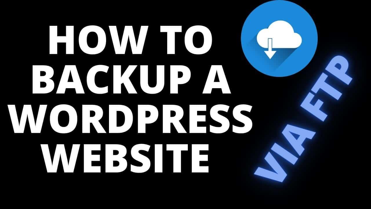 How To Backup A Wordpress Website ~ 2021-A WordPress Backup via FTP