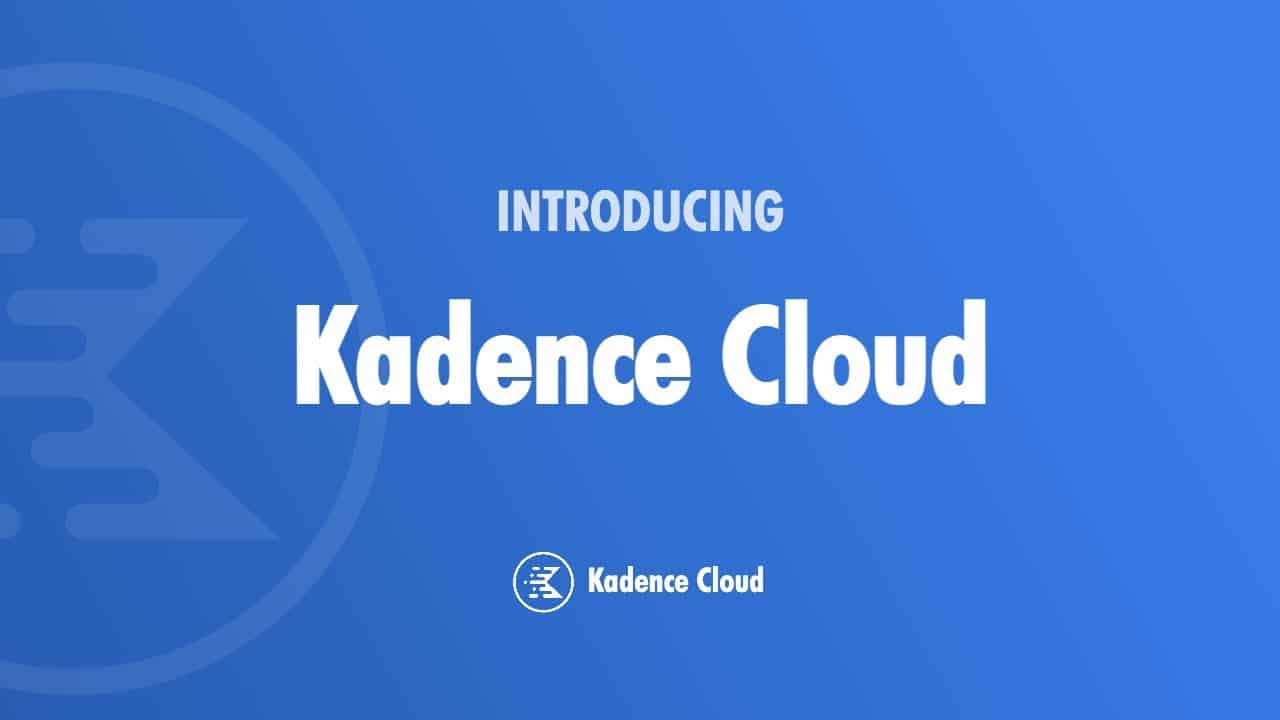 Kadence Cloud Overview - Your WordPress Designs At Your Fingertips