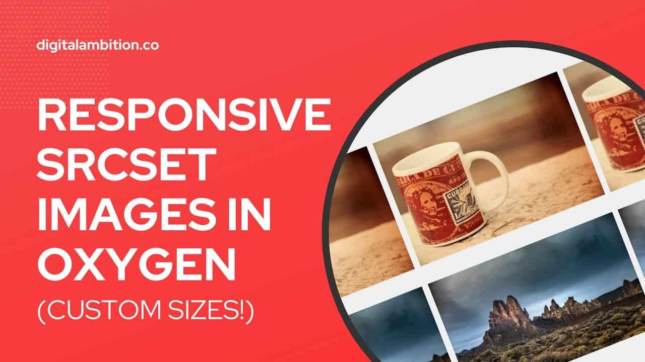 Responsive SRCSET Images in Oxygen (Register & Use Custom Image Sizes!)