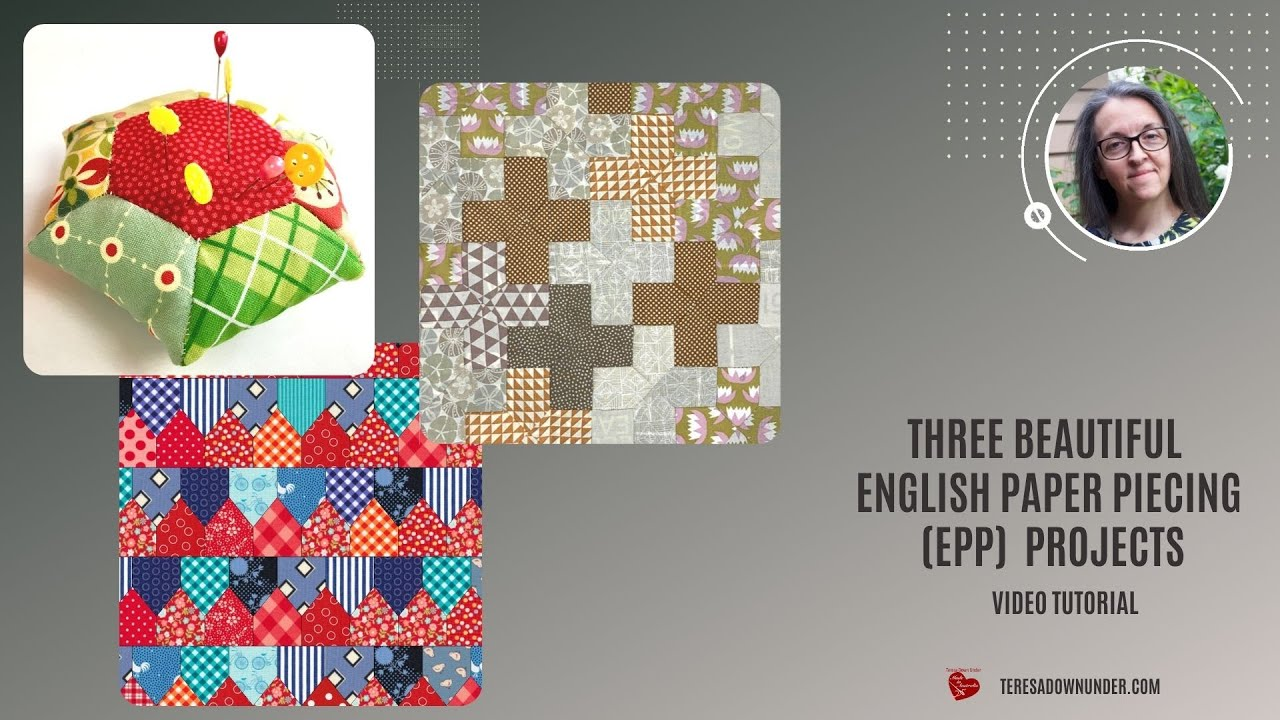 Three beautiful English Paper Piecing (EPP) projects - video tutorial