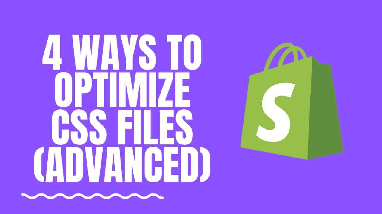 Shopify: 4 Ways To Optimize Your Css Files (advanced)