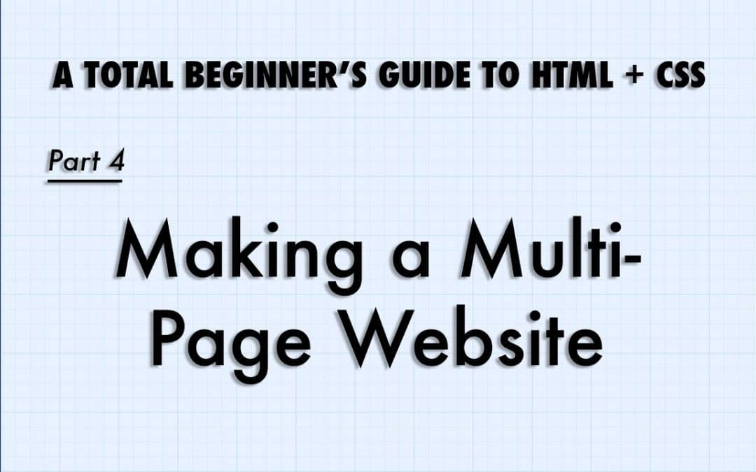 Intro to HTML and CSS, Part 4: Making a Multi Page Website